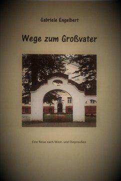 Wege zum Großvater (eBook, ePUB) - Engelbert, Gabriele