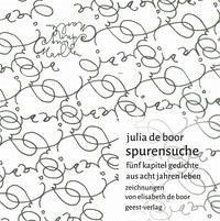 spurensuche-fünf kapitel gedichte aus acht jahren leben - Boor, Julia de