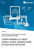 Cyber-Mobbing als neue Gewalt unter Jugendlichen im digitalen Zeitalter