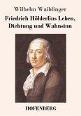 Friedrich Hölderlins Leben, Dichtung und Wahnsinn