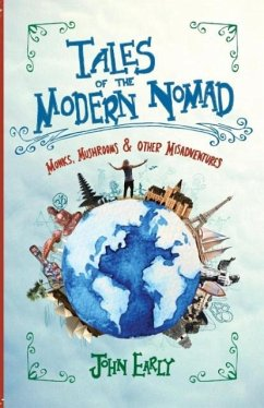 Tales of the Modern Nomad: Monks, Mushrooms & Other Misadventures - Early, John T.