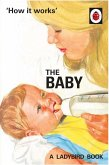 How it Works: The Baby (Ladybird for Grown-Ups) (eBook, ePUB)