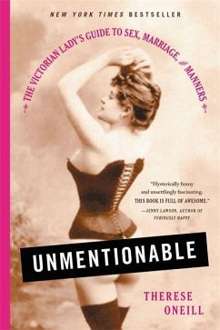 Unmentionable: The Victorian Lady´s Guide to Se...