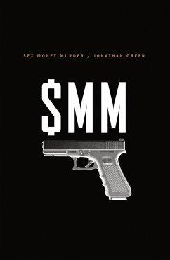 Sex Money Murder: A Story of Crack, Blood, and Betrayal - Green, Jonathan