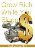 Grow Rich While You Sleep (eBook, ePUB)