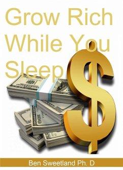 Grow Rich While You Sleep (eBook, ePUB) - Sweetland, Ben