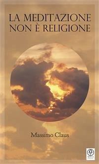 9788826494623 - Massimo Claus: La Meditazione non e? religione (eBook, ePUB) - Libro