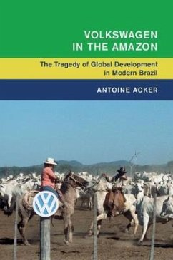 Volkswagen in the Amazon: The Tragedy of Global Development in Modern Brazil - Acker, Antoine