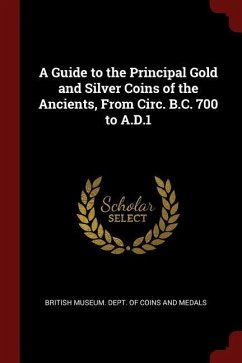 A Guide to the Principal Gold and Silver Coins of the Ancients, from Circ. B.C. 700 to A.D.1