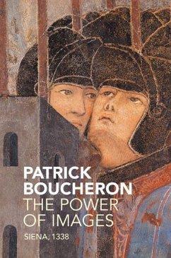 The Power of Images: Siena, 1338 - Boucheron, Patrick