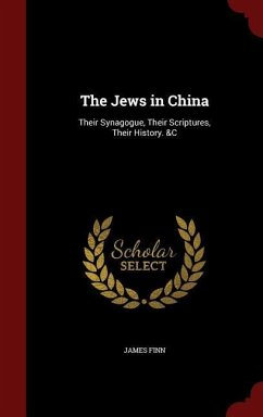 The Jews in China: Their Synagogue, Their Scriptures, Their History. &C