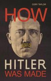 How Hitler Was Made: Germany and the Rise of the Perfect Nazi
