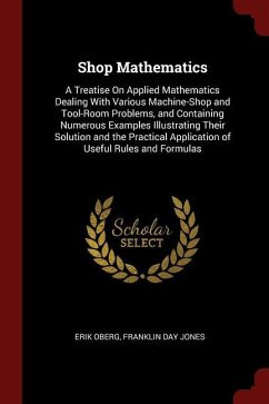 Shop Mathematics: A Treatise on Applied Mathematics Dealing with Various Machine-Shop and Tool-Room Problems, and Containing Numerous Ex