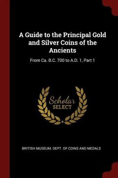 A Guide to the Principal Gold and Silver Coins of the Ancients: From Ca. B.C. 700 to A.D. 1, Part 1