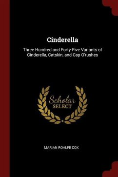 Cinderella: Three Hundred and Forty-Five Variants of Cinderella, Catskin, and Cap O'Rushes