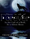 There Is All of Forever: In the Call of a Wolf, to a Silent Moon
