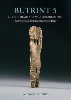 Butrint 5: Life and Death at a Mediterranean Port: The Non-Ceramic Finds from the Triconch Palace - Bowden, William