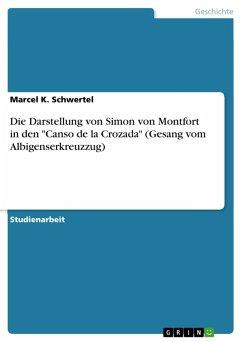 """Die Darstellung von Simon von Montfort in den """"Canso de la Crozada"""" (Gesang vom Albigenserkreuzzug) (eBook, PDF)"""