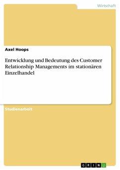 Entwicklung und Bedeutung des Customer Relationship Managements im stationären Einzelhandel (eBook, PDF) - Hoops, Axel