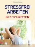 Stress bewältigen: STRESS BEWÄLTIGEN IM JOB IN 3 SCHRITTEN! Wie Du mit der 3 Schritte Methode im Beruf sofort Deinen Stress bewältigen, mit einfachem Zeitmanagement stressfrei arbeiten und so auch stressfreier leben wirst! (eBook, ePUB)