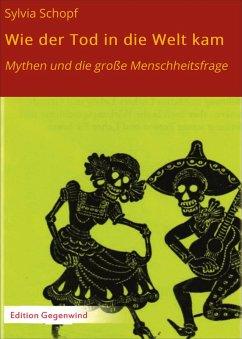 Wie der Tod in die Welt kam (eBook, ePUB) - Schopf, Sylvia