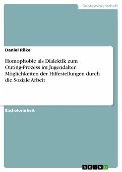 Homophobie als Dialektik zum Outing-Prozess im Jugendalter. Möglichkeiten der Hilfestellungen durch die Soziale Arbeit (eBook, PDF)