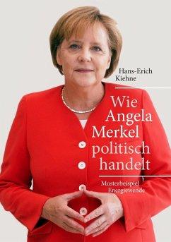 Wie Angela Merkel politisch handelt (eBook, ePUB)