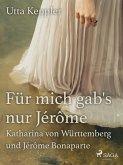 Für mich gab's nur Jérôme - Katharina von Württemberg und Jérôme Bonaparte (eBook, ePUB)