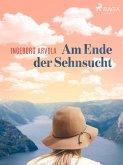 Am Ende der Sehnsucht (eBook, ePUB)