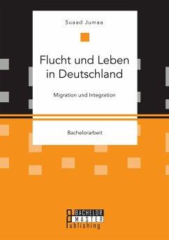 Flucht und Leben in Deutschland. Migration und Integration - Jumaa, Suaad