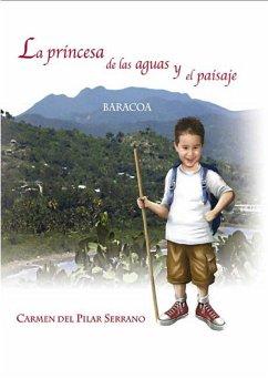La princesa de las aguas y el paisaje (eBook, ePUB) - Serrano Coello, Carmen del Pilar