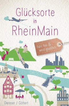 Glücksorte in RheinMain - Dereser, Susanne; Göttert, Christine