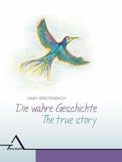 Die wahre Geschichte / The true story - Breitenbach, Gaby