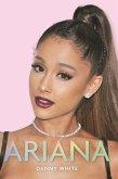 Ariana- The Unauthorized Biography