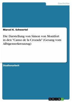 """Die Darstellung von Simon von Montfort in den """"Canso de la Crozada"""" (Gesang vom Albigenserkreuzzug)"""