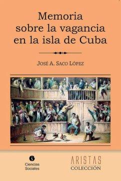 Memoria sobre la vagancia en la isla de Cuba (eBook, ePUB) - Saco, José Antonio