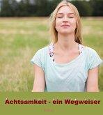 Achtsamkeit - ein Wegweiser: Innere Klarheit, Ruhe und innerer Frieden mit uns selbst. (eBook, ePUB)