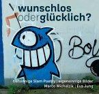 Wunschlos oder glücklich?, tiefsinnige Slam Poetry, eigensinnige Bilder (Mängelexemplar)