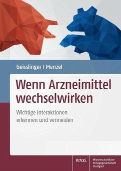 Wenn Arzneimittel wechselwirken (eBook, ePUB) - Geisslinger, Gerd; Menzel, Sabine