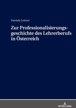 Zur Professionalisierungsgeschichte des Lehrerberufs in Österreich - Leitner, Daniela