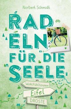 Eifel. Radeln für die Seele - Schmidt, Norbert