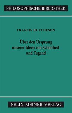 Eine Untersuchung über den Ursprung unserer Vorstellungen von Schönheit und Tugend (eBook, PDF) - Hutcheson, Francis