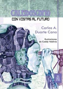 Caleidoscopio con vistas al futuro (eBook, ePUB) - Duarte Cano, Carlos A.