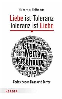 Liebe ist Toleranz - Toleranz ist Liebe - Hoffmann, Hubertus
