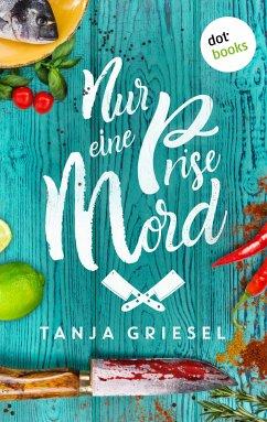 Nur eine Prise Mord (eBook, ePUB) - Griesel, Tanja