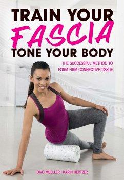 Train Your Fascia, Tone Your Body (eBook, PDF) - Mueller, Divo; Hertzer, Karin