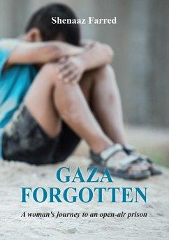 Gaza Forgotten - A Woman's Journey to an Open-Air Prison (eBook, ePUB) - Farred, Shenaaz
