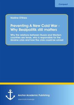 Preventing A New Cold War - Why Realpolitik still matters - O'Shea, Nadine