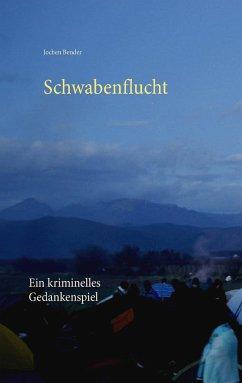 Schwabenflucht - Bender, Jochen