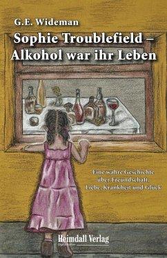 Sophie Troublefield - Alkohol war ihr Leben (eBook, ePUB) - Wideman, G.E.
